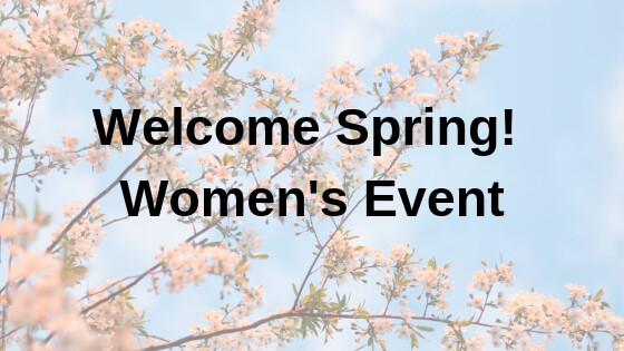 Welcome Spring! Women's Event