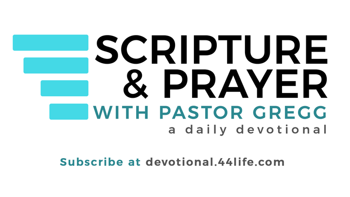 Scripture & Prayer with Pastor Gregg - A Daily Devotional