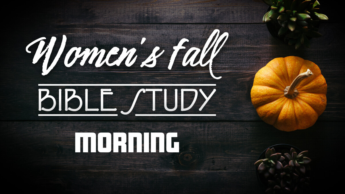 Women's Morning Fall Bible Study (ZOOM Availability)
