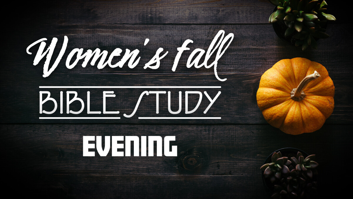 Women's Evening Fall Bible Study (ZOOM Availability)