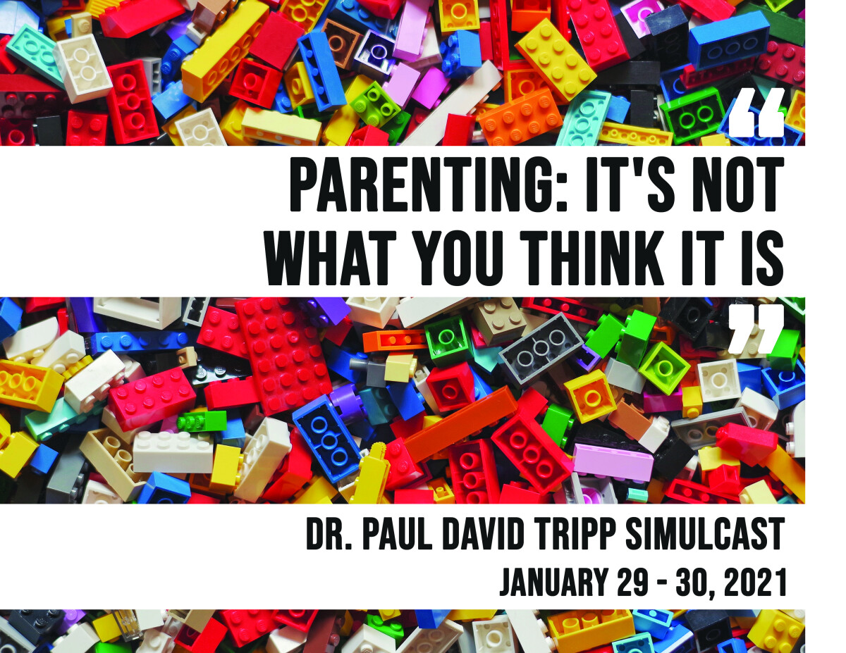 """""""Parenting: It's Not What You Think It Is"""" A Paul Tripp Simulcast"""