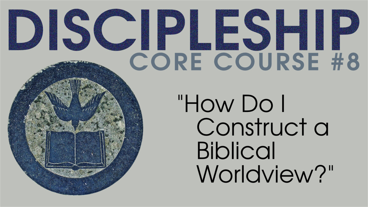 How Do I Construct a Biblical Worldview?